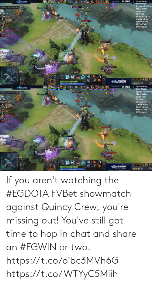 missing: If you aren't watching the #EGDOTA FVBet showmatch against Quincy Crew, you're missing out! You've still got time to hop in chat and share an #EGWIN or two.  https://t.co/oibc3MVh6G https://t.co/WTYyC5Miih