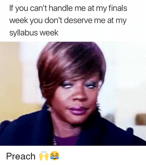 Finals, Preach, and You: If you can't handle me at my finals  week you don't deserve me at my  syllabus week Preach 🙌😂