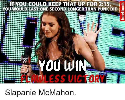 Did You Win: IF YOU COULD KEEP THAT UP FOR 2:15,  YOU WOULD LAST ONE SECOND LONGER THAN PUNK DID  YOU WIN  oood  MLESS VICT Slapanie McMahon.