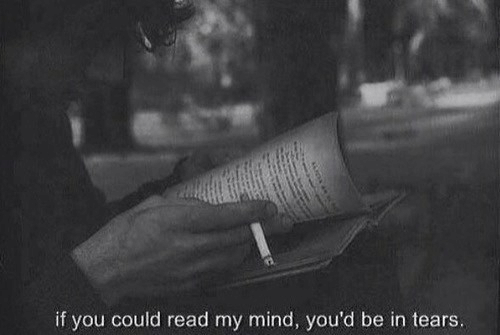 Mind, You, and Tears: if you could read my mind, you'd be in tears