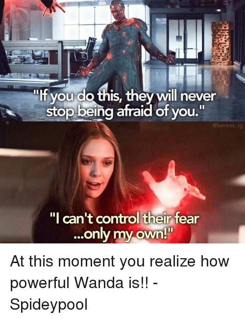 """Spideypool: """"If you do this, they will never  stop being afraid of you.  @heroes ig  """"I can't control their fear  ...only my own!"""" At this moment you realize how powerful Wanda is!! - Spideypool"""