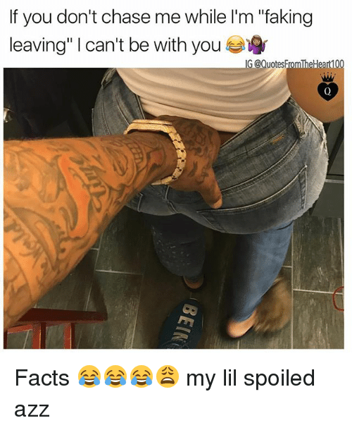 """Chasee: If you don't chase me while l'm """"faking  leaving"""" 