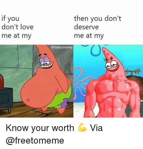 Gym, Love, and Via: if you  don't love  me at my  then you don't  deserve  me at my  @freetomeme Know your worth 💪 Via @freetomeme