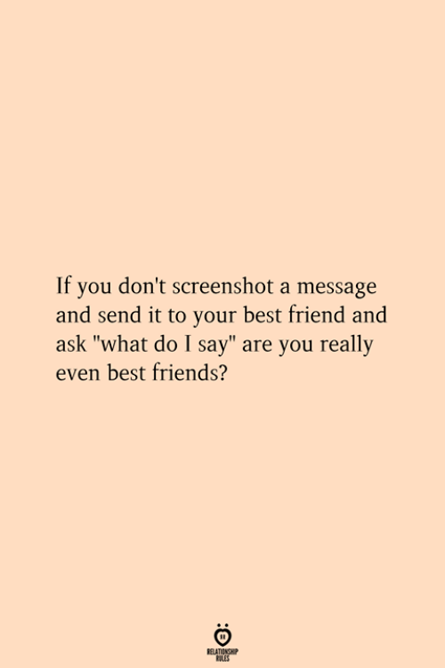 "Best Friend, Friends, and Best: If you don't screenshot a message  and send it to your best friend and  ask ""what do I say"" are you really  even best friends?  RELATIONSHIP  ES"