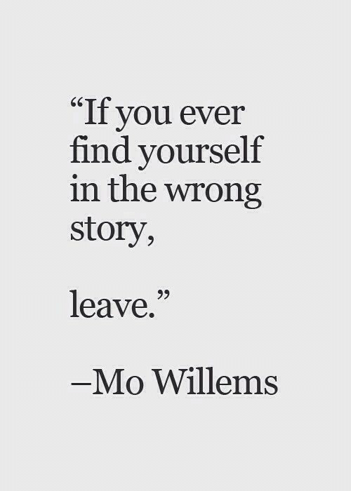 "You, Story, and Mo Willems: ""If you ever  find yourself  in the wrong  story,  65  leave.""  Mo Willems"