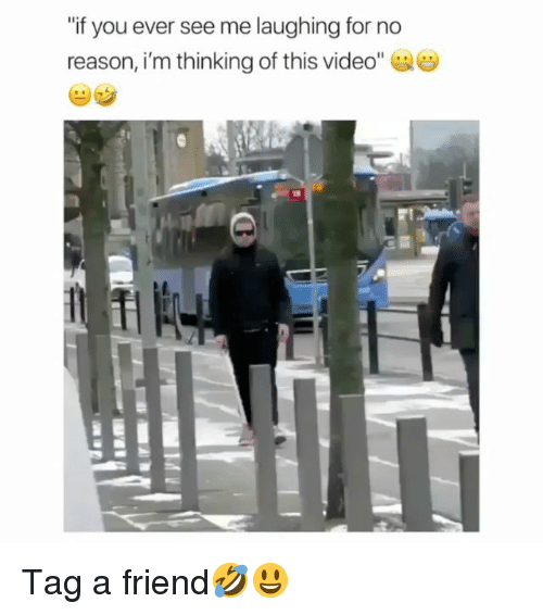 """Memes, Video, and Reason: """"if you ever see me laughing for no  reason, i'm thinking of this video""""  镡 Tag a friend🤣😃"""
