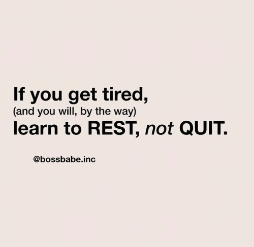 Rest, Will, and You: If you get tired,  (and you will, by the way)  learn to REST, not QUIT  @bossbabe.inc