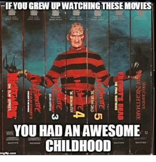 "Awesomes: -IF YOU GREW UP WATCHING THESE MOVIES  River, Teens  YOU HAD AN AWESOME  CHILDHOOD  NATTTV  N4764V  WES CRAVEN'S  V NIGHTMARE III  DEAD  TME RNAL MOTMARE  OE DREAM CHLD  ""th員AM MASTER  ere ,  ON ELM"