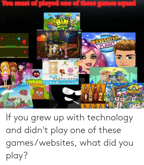 websites: If you grew up with technology and didn't play one of these games/websites, what did you play?