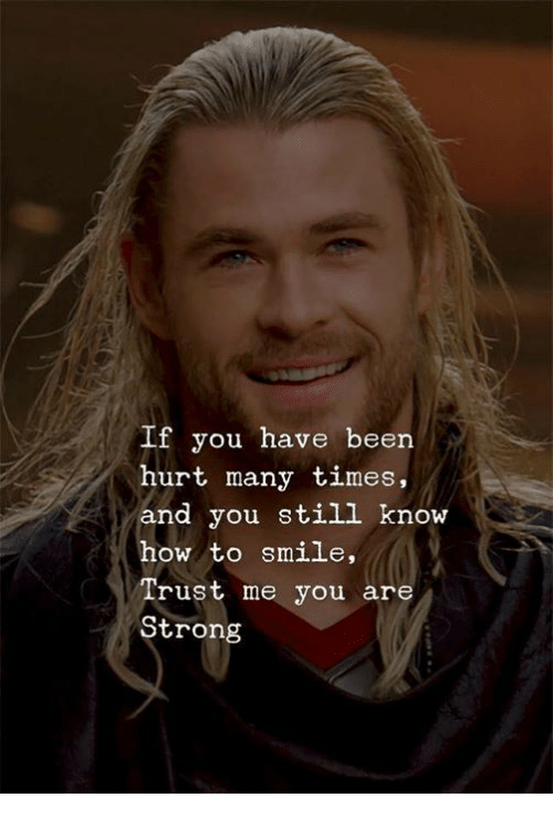 How To, Smile, and Strong: If you have been  hurt many times,  and you still know  how to smile,  Trust me you are  Strong