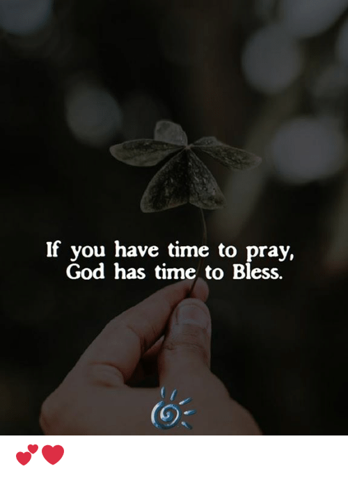 God, Memes, and Time: If you have time to pray,  God has time to Bless. 💕❤️