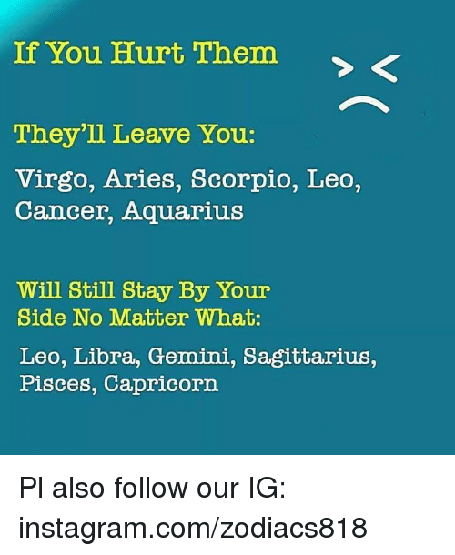 If You Hurt Them They'll Leave You Virgo Aries Scorpio Leo