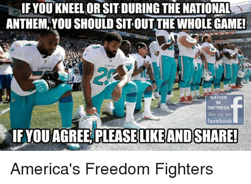 sitting out: IF YOU KNEELOR DURING THE NATIONAL  ANTHEM YOUSHOULD SIT OUT THE WHOLEGAME!  NATION  DISTRESS  like us on  facebook  IF YOUAGREE PLEASE LIKE AND SHARE! America's Freedom Fighters