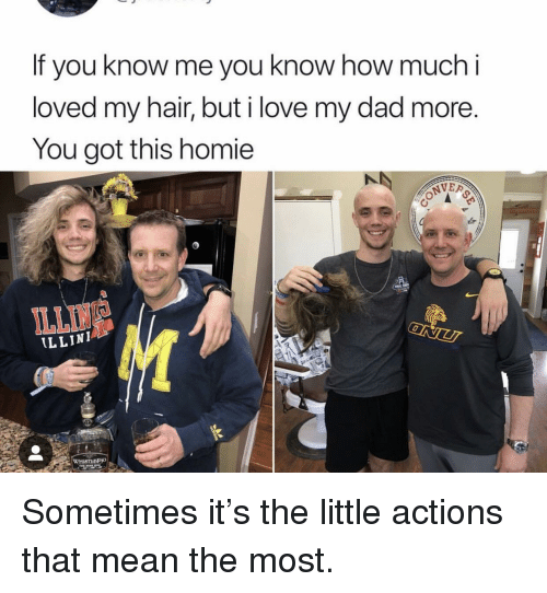 Dad, Homie, and Love: If you know me you know how much i  loved my hair, but i love my dad more.  You got this homie  ILLINE  LLIN Sometimes it's the little actions that mean the most.