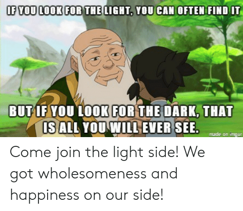 If You Look For Thelight You Can Often Find It But If You Look For