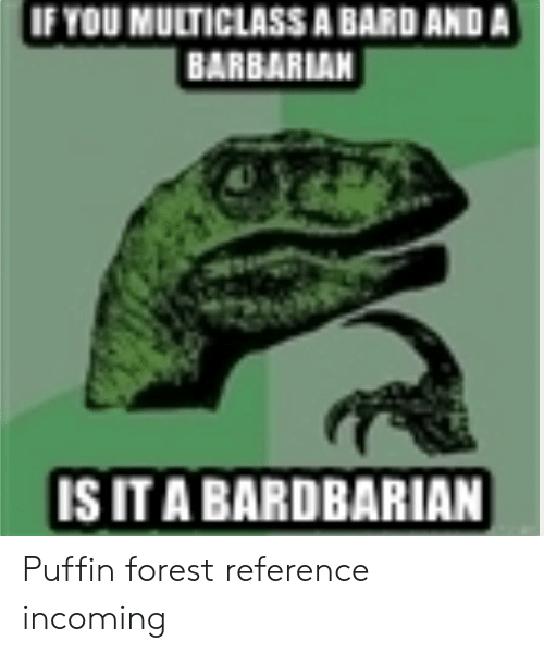 If YOU MULTICLASS a BARD AND a BARBARIAN IS IT a BARDBARIAN Puffin