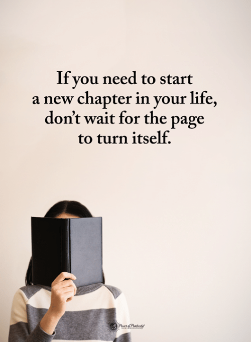 Life, Memes, and 🤖: If you need to start  a new chapter in your life,  don't wait for the page  to turn itself,