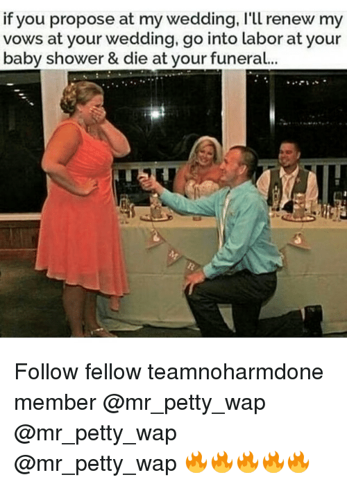 aby: if you propose at my wedding, l'll renew  vows at your wedding, go into labor at your  aby shower & die at your funeral... Follow fellow teamnoharmdone member @mr_petty_wap @mr_petty_wap @mr_petty_wap 🔥🔥🔥🔥🔥