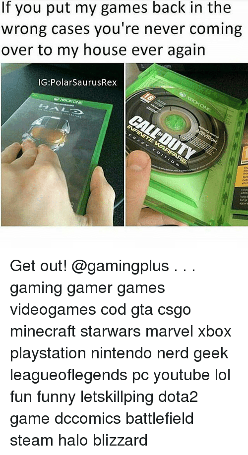 polarized: If you put my games back in the  wrong cases you're never coming  over to my house ever again  IG: Polar SaurusRex Get out! @gamingplus . . . gaming gamer games videogames cod gta csgo minecraft starwars marvel xbox playstation nintendo nerd geek leagueoflegends pc youtube lol fun funny letskillping dota2 game dccomics battlefield steam halo blizzard