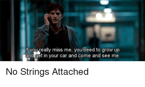 Memes, 🤖, and No Strings Attached: If you really miss me, you need to grow up  and get in your car and come and see me No Strings Attached
