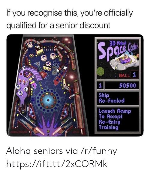aloha: If you recognise this, you're officially  qualified for a senior discount  3D Pinbal  : BALL 1  50500  Ship  Re-Fueled  Launch Ramp  To Accept  Re-Entry  Training Aloha seniors via /r/funny https://ift.tt/2xCORMk