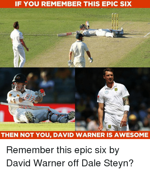 Memes, Awesome, and Dale Steyn: IF YOU REMEMBER THISEPIC SIx  THEN NOT YOU, DAVID WARNER IS AWESOME Remember this epic six by David Warner off Dale Steyn?