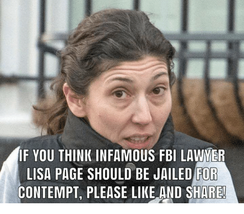 Contempt: IF YOU THINK INFAMOUS FBI LAYER  LISA PAGE SHOULD BE JAILED FOR  CONTEMPT, PLEASE LIKE AND SHARE
