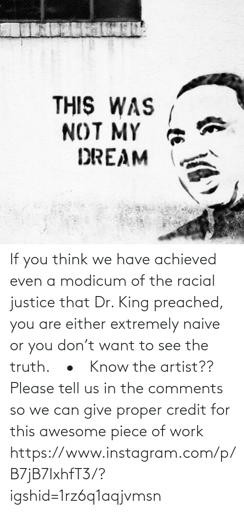 know: If you think we have achieved even a modicum of the racial justice that Dr. King preached, you are either extremely naive or you don't want to see the truth.⠀ •⠀ Know the artist?? Please tell us in the comments so we can give proper credit for this awesome piece of work https://www.instagram.com/p/B7jB7IxhfT3/?igshid=1rz6q1aqjvmsn