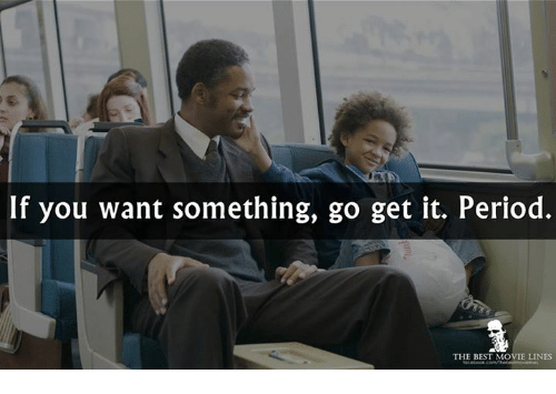 movie line: If you want something, go get it. Period.  THE BEST MOVIE LINES