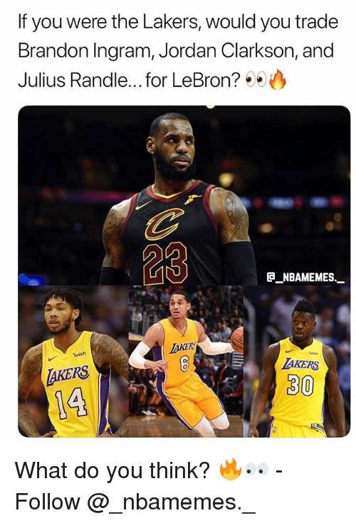 brandon ingram: If you were the Lakers, would you trade  Brandon Ingram, Jordan Clarkson, and  Julius Randle... .for LeBron? 99  23  B NBAMEMES  TAKER  wish  AKERS  AKERS  30 What do you think? 🔥👀 - Follow @_nbamemes._