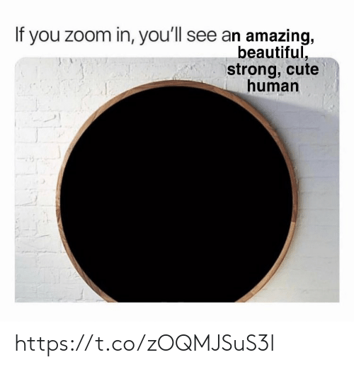 Beautiful, Cute, and Memes: If you zoom in, you'll see an amazing,  beautiful,  strong, cute  human https://t.co/zOQMJSuS3l