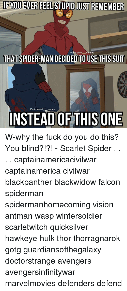 falcone: IF  YOUEVERFEEL  STUPID  JUST REMEMBER  IG:@marvel memes  THAT SPIDER-MAN DECIDED TO USE THIS SUIT  IG:@marvelmemes  INSTEAD OF THISONE W-why the fuck do you do this? You blind?!?! - Scarlet Spider . . . . captainamericacivilwar captainamerica civilwar blackpanther blackwidow falcon spiderman spidermanhomecoming vision antman wasp wintersoldier scarletwitch quicksilver hawkeye hulk thor thorragnarok gotg guardiansofthegalaxy doctorstrange avengers avengersinfinitywar marvelmovies defenders defend