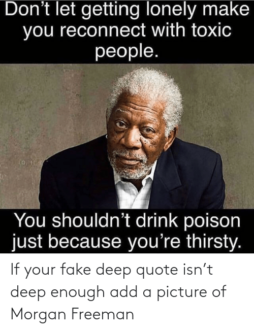 freeman: If your fake deep quote isn't deep enough add a picture of Morgan Freeman
