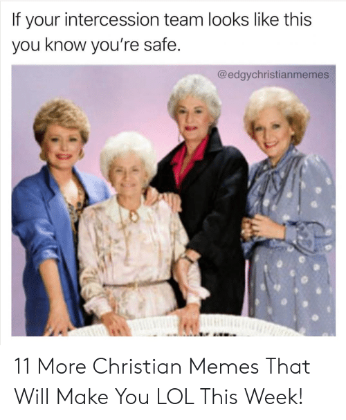 Lol, Memes, and Christian Memes: If your intercession team looks like this  you know you're safe.  @edgychristianmemes 11 More Christian Memes That Will Make You LOL This Week!