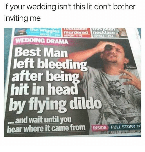 the wiggles: If your wedding isn't this lit don't bother  inviting me  the Wiggles mu  WEDDING DRAMA  Best Man  left bleeding  after bein  hit in hea  by flying dildo  and wait until you  hear where it came from INSIDE FULL STORY 5D  INSIDE FULL STORY »