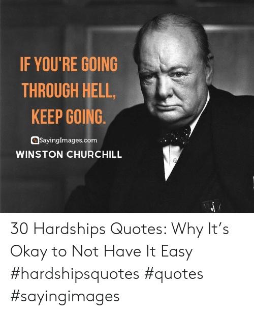 Sayingimages Com: IF YOU'RE GOING  THROUGH HELL,  KEEP GOING  SayingImages.com  WINSTON CHURCHILL 30 Hardships Quotes: Why It's Okay to Not Have It Easy #hardshipsquotes #quotes #sayingimages