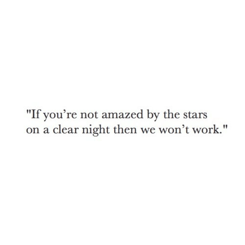 """Nighting: """"If you're not amazed by the stars  on a clear night then we won't work."""""""