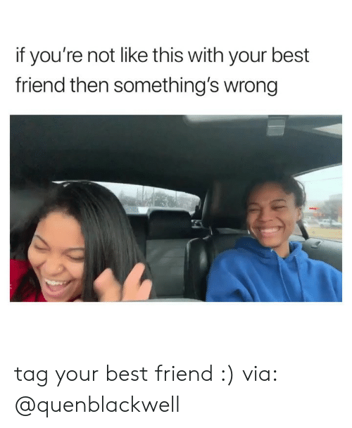 somethings wrong: if you're not like this with your best  friend then something's wrong tag your best friend :) via: @quenblackwell