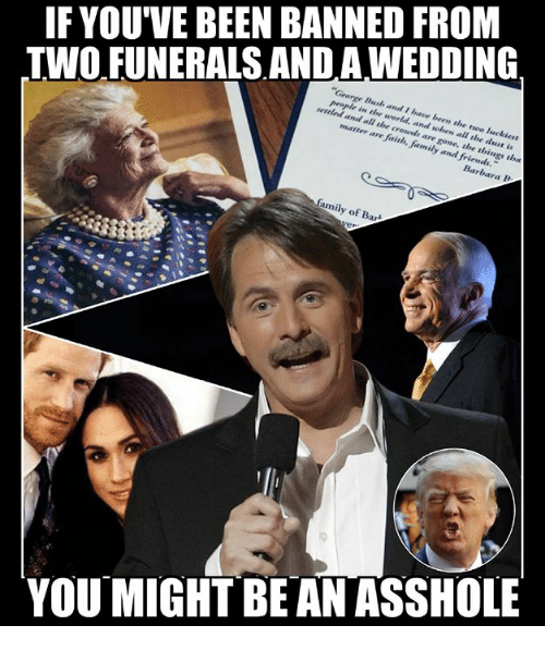 "Family, Friends, and Memes: IF YOU'VE BEEN BANNED FROM  TWO FUNERALS AND AWEDDING  George Bush and I have been the two luckiest  people in the world, and when all the dust is  settled and all the crowds are gone, the things tha  matter are faith, family and friends.""  family of Bart  YOU MIGHT BE AN ASSHOLE"