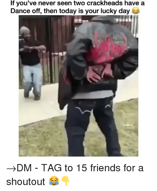 crackheads: If you've never seen two crackheads have a  Dance off, then today is your lucky day →DM - TAG to 15 friends for a shoutout 😂👇
