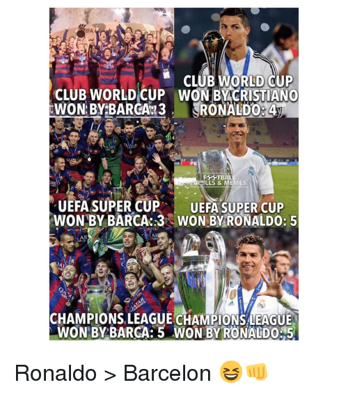 lls: IFA  CLUB WORLD OUP  WON BY CRISTIANO  CLUB WORLD CUP  LLS & MEMES  UEFA SUPERCUP UEFA SUPER CUP  WON BY BARCA: 3 WON BY RONALDO: 5  AR  CHAMPIONS LEAGUE CİAMPİONSLEAGUE  WON BY BARCA: 5 WON BY RONALDO5 Ronaldo > Barcelon 😆👊