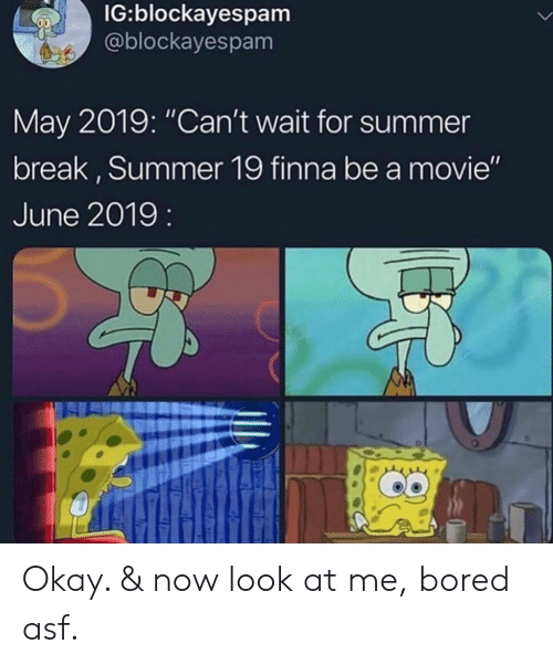 """Bored, Summer, and Break: IG:blockayespam  @blockayespam  May 2019: """"Can't wait for summer  break, Summer 19 finna be a movie""""  June 2019: Okay. & now look at me, bored asf."""
