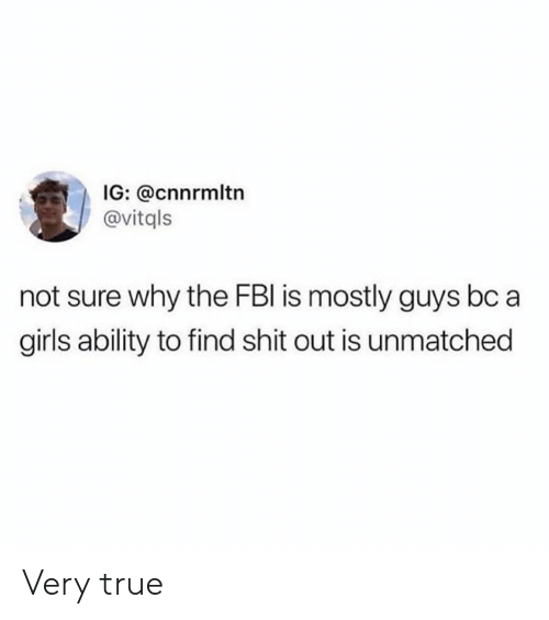 Dank, Fbi, and Girls: IG: @cnnrmltn  @vitqls  not sure why the FBI is mostly guys bc a  girls ability to find shit out is unmatched Very true
