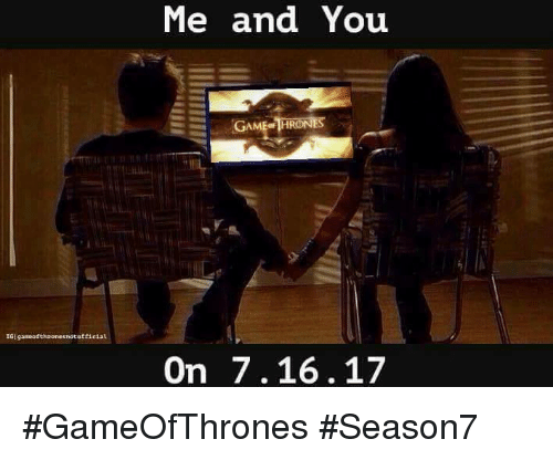games of thrones: IG  game of throne snototficia  Me and You  GAME THR  On 7.16.17 #GameOfThrones #Season7