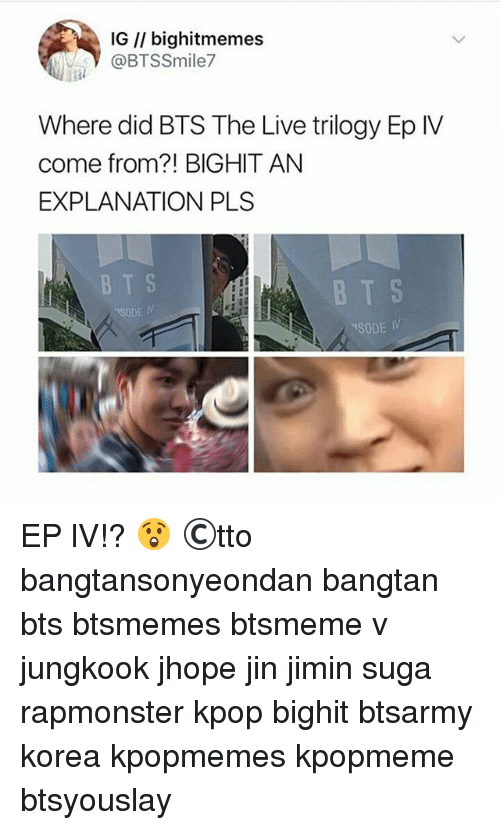 eps: IG I/ bighitmemes  @BTSSmile7  Where did BTS The Live trilogy Ep IV  come from?! BIGHIT AN  EXPLANATION PLS  B T S  SODE IV  BT S  SODE IV EP lV!? 😲 ©tto 방탄소년단 bangtansonyeondan bangtan bts btsmemes btsmeme v jungkook jhope jin jimin suga rapmonster kpop bighit btsarmy korea kpopmemes kpopmeme btsyouslay