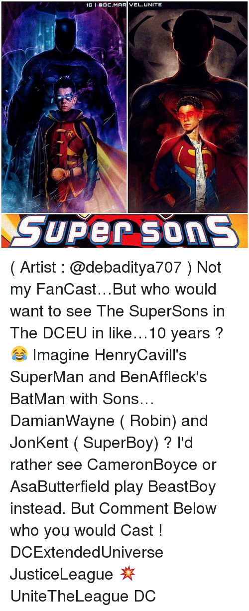 Casted: IG I BOC.MARIVEL UNITE  GUPer Sons ( Artist : @debaditya707 ) Not my FanCast…But who would want to see The SuperSons in The DCEU in like…10 years ? 😂 Imagine HenryCavill's SuperMan and BenAffleck's BatMan with Sons… DamianWayne ( Robin) and JonKent ( SuperBoy) ? I'd rather see CameronBoyce or AsaButterfield play BeastBoy instead. But Comment Below who you would Cast ! DCExtendedUniverse JusticeLeague 💥 UniteTheLeague DC