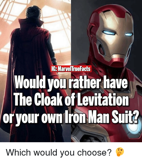 levitating: IG: Marvel True Facts  Would you rather have  The Cloak of Levitation  or your own Iron Man Suit? Which would you choose? 🤔