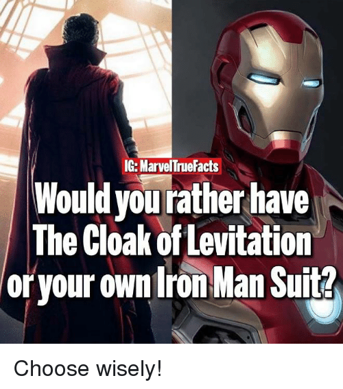 levitating: IG: MarvelTne Facts  Would vourather have  The Cloak of Levitation  oryour own ron Man Suit Choose wisely!