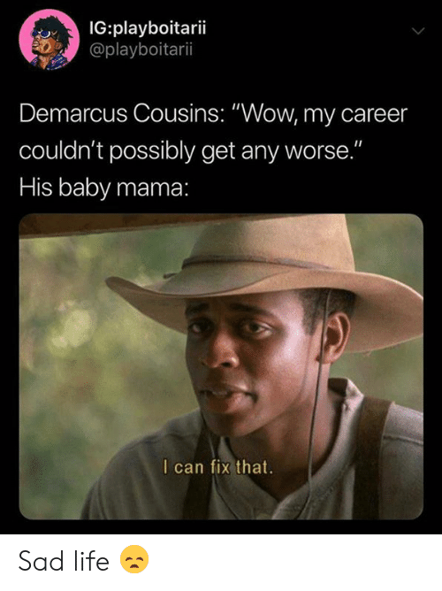 """DeMarcus Cousins: IG:playboitarii  @playboitarii  Demarcus Cousins: """"Wow, my career  couldn't possibly get any worse.""""  His baby mama:  I can fix that. Sad life 😞"""