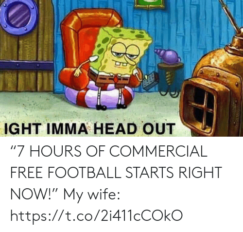 "Football, Head, and Nfl: IGHT IMMA HEAD OUT ""7 HOURS OF COMMERCIAL FREE FOOTBALL STARTS RIGHT NOW!""  My wife: https://t.co/2i411cCOkO"
